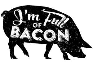 I'm Full Of Bacon
